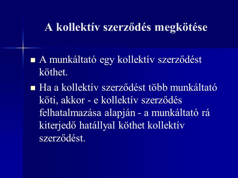 A kollektív szerződés megkötése A munkáltató egy kollektív szerződést köthet. Ha a kollektív szerződést több munkáltató köti, akkor - e kollektív szer