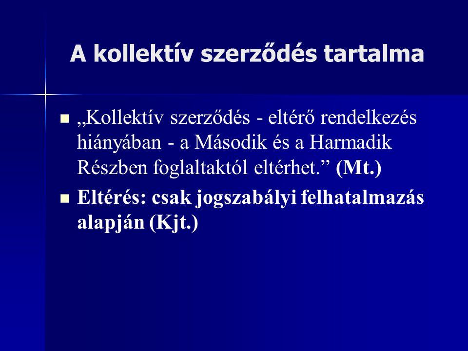 """A kollektív szerződés tartalma """"Kollektív szerződés - eltérő rendelkezés hiányában - a Második és a Harmadik Részben foglaltaktól eltérhet."""" (Mt.) Elt"""