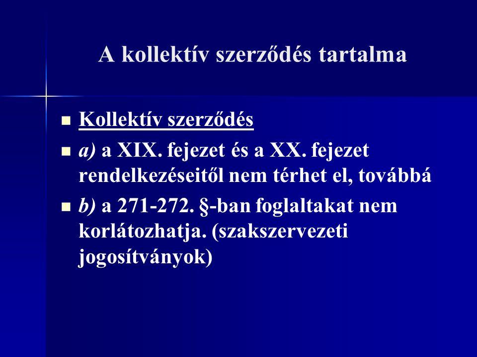 A kollektív szerződés tartalma Kollektív szerződés a) a XIX. fejezet és a XX. fejezet rendelkezéseitől nem térhet el, továbbá b) a 271-272. §-ban fogl