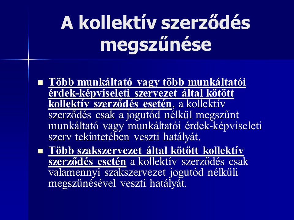 A kollektív szerződés megszűnése Több munkáltató vagy több munkáltatói érdek-képviseleti szervezet által kötött kollektív szerződés esetén, a kollektí