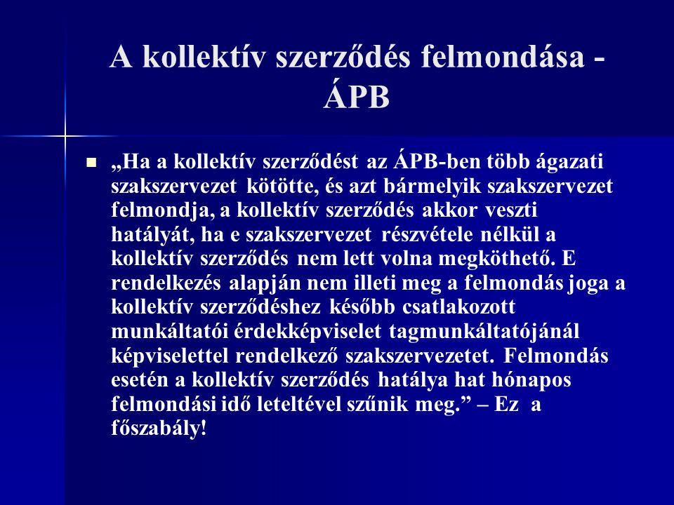 """A kollektív szerződés felmondása - ÁPB """"Ha a kollektív szerződést az ÁPB-ben több ágazati szakszervezet kötötte, és azt bármelyik szakszervezet felmon"""