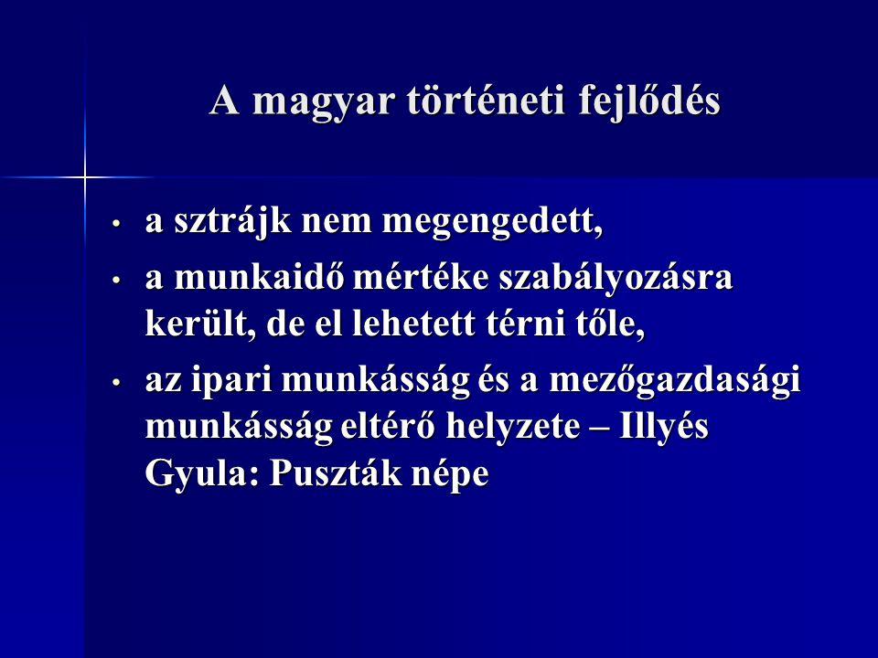 A magyar történeti fejlődés a sztrájk nem megengedett, a sztrájk nem megengedett, a munkaidő mértéke szabályozásra került, de el lehetett térni tőle,