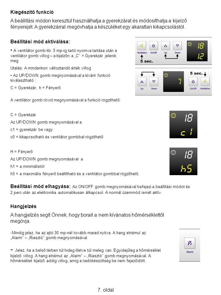 7. oldal Kiegészítő funkció A beállítási módon keresztül használhatja a gyerekzárat és módosíthatja a kijelző fényerejét. A gyerekzárral megóvhatja a
