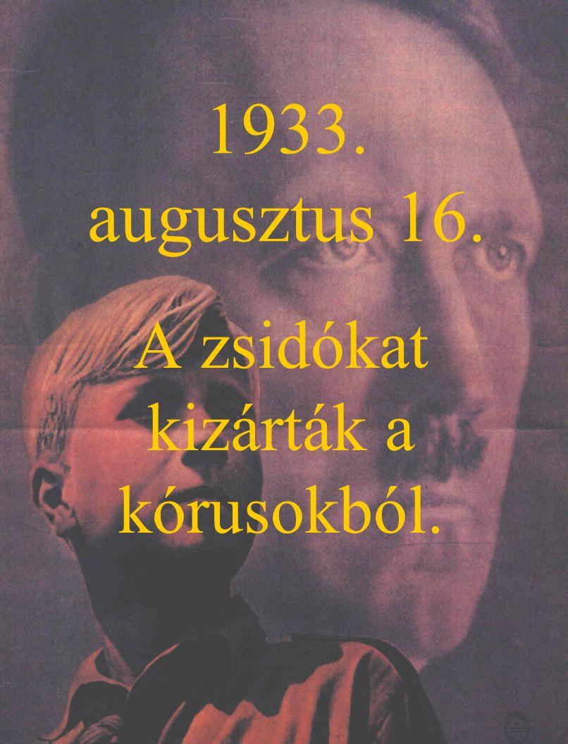 1933. augusztus 16. A zsidókat kizárták a kórusokból.