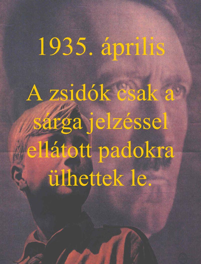 1935. április A zsidók csak a sárga jelzéssel ellátott padokra ülhettek le.