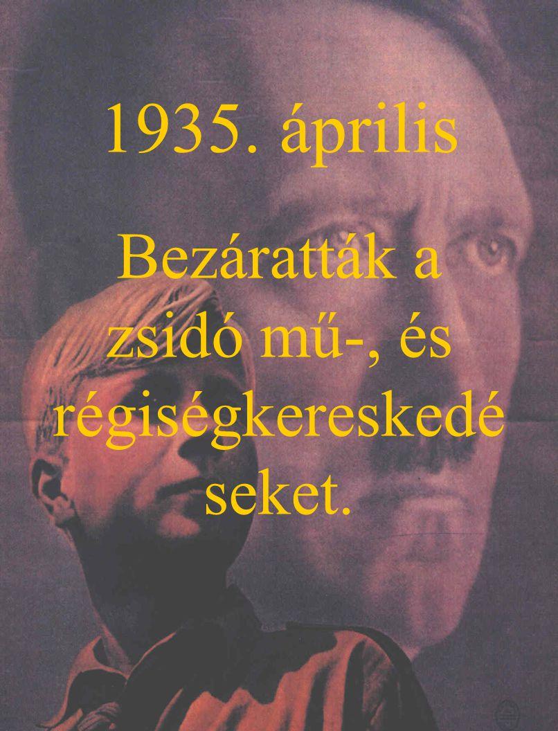 1935. április Bezáratták a zsidó mű-, és régiségkereskedé seket.