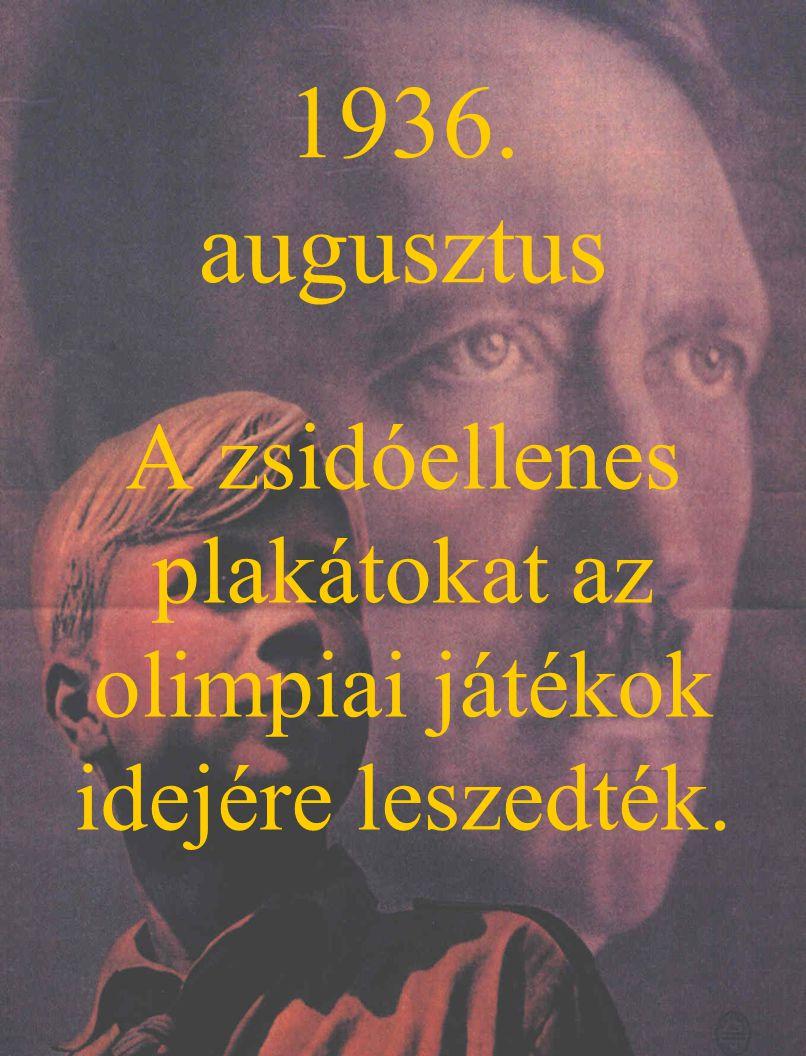 1936. augusztus A zsidóellenes plakátokat az olimpiai játékok idejére leszedték.