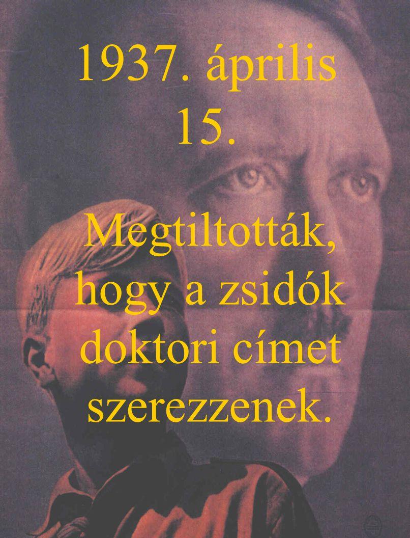 1937. április 15. Megtiltották, hogy a zsidók doktori címet szerezzenek.