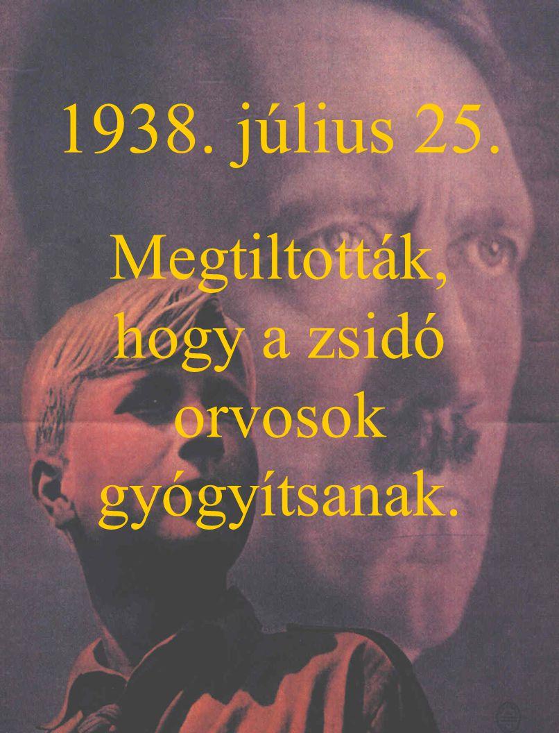1938. július 25. Megtiltották, hogy a zsidó orvosok gyógyítsanak.
