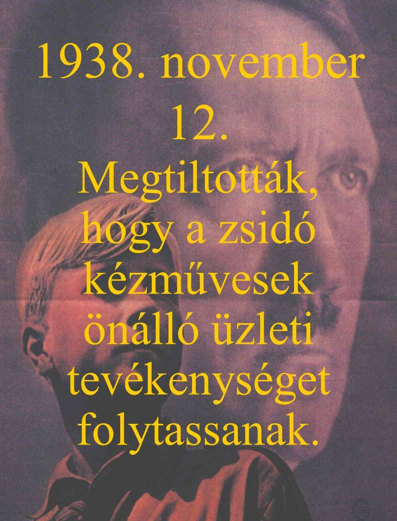 1938. november 12. Megtiltották, hogy a zsidó kézművesek önálló üzleti tevékenységet folytassanak.