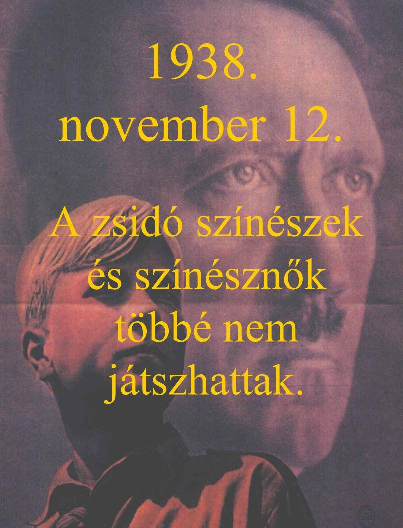 1938. november 12. A zsidó színészek és színésznők többé nem játszhattak.