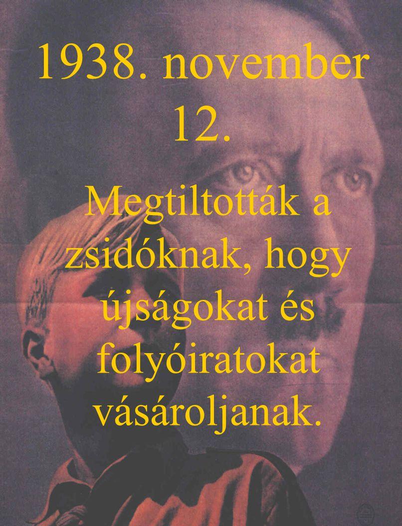 1938. november 12. Megtiltották a zsidóknak, hogy újságokat és folyóiratokat vásároljanak.