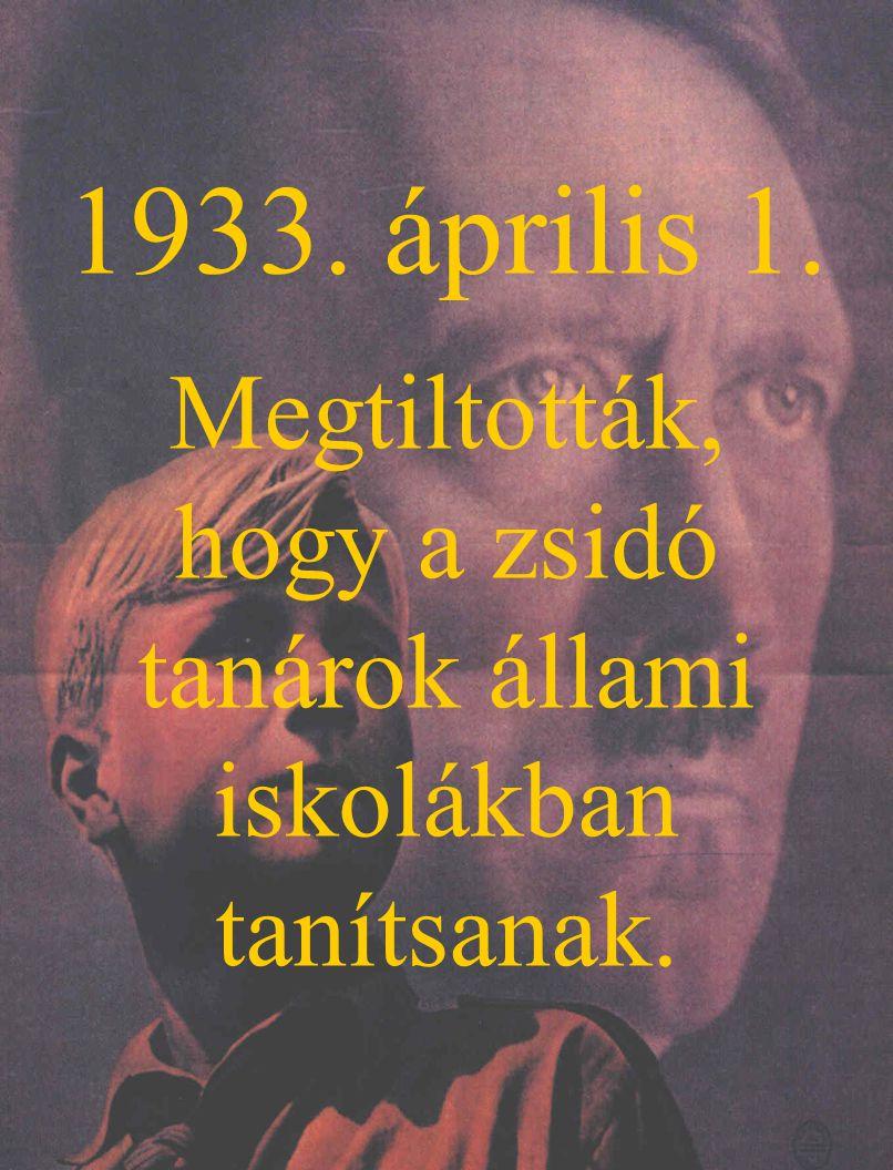 1933. április 1. Megtiltották, hogy a zsidó tanárok állami iskolákban tanítsanak.