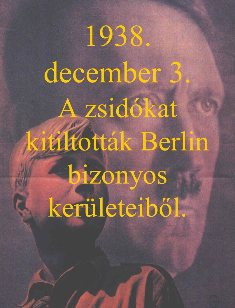 1938. december 3. A zsidókat kitiltották Berlin bizonyos kerületeiből.