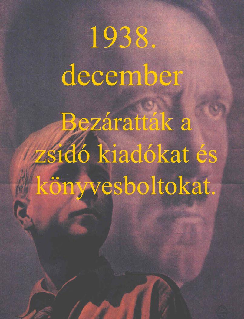 1938. december Bezáratták a zsidó kiadókat és könyvesboltokat.