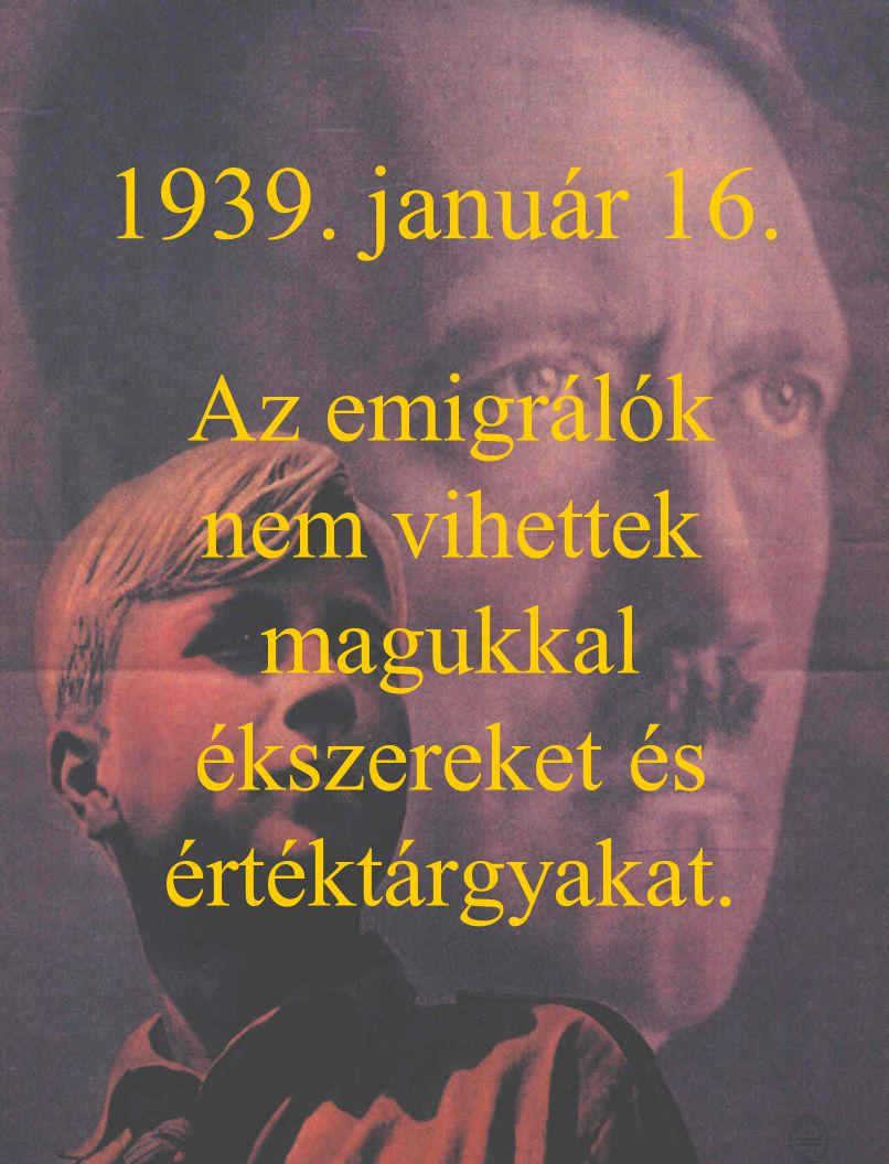 1939. január 16. Az emigrálók nem vihettek magukkal ékszereket és értéktárgyakat.