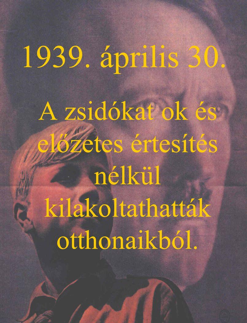 1939. április 30. A zsidókat ok és előzetes értesítés nélkül kilakoltathatták otthonaikból.