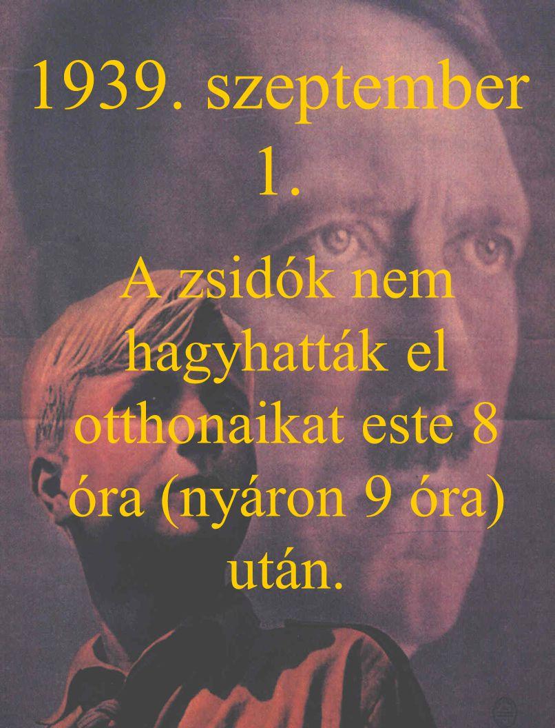 1939. szeptember 1. A zsidók nem hagyhatták el otthonaikat este 8 óra (nyáron 9 óra) után.
