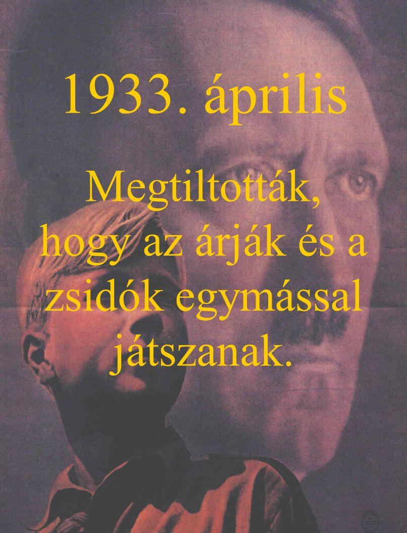 1933. április Megtiltották, hogy az árják és a zsidók egymással játszanak.