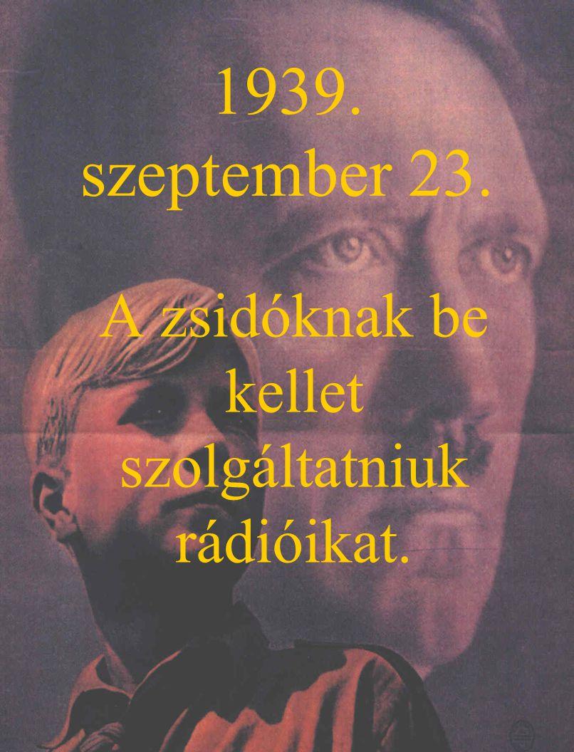 1939. szeptember 23. A zsidóknak be kellet szolgáltatniuk rádióikat.