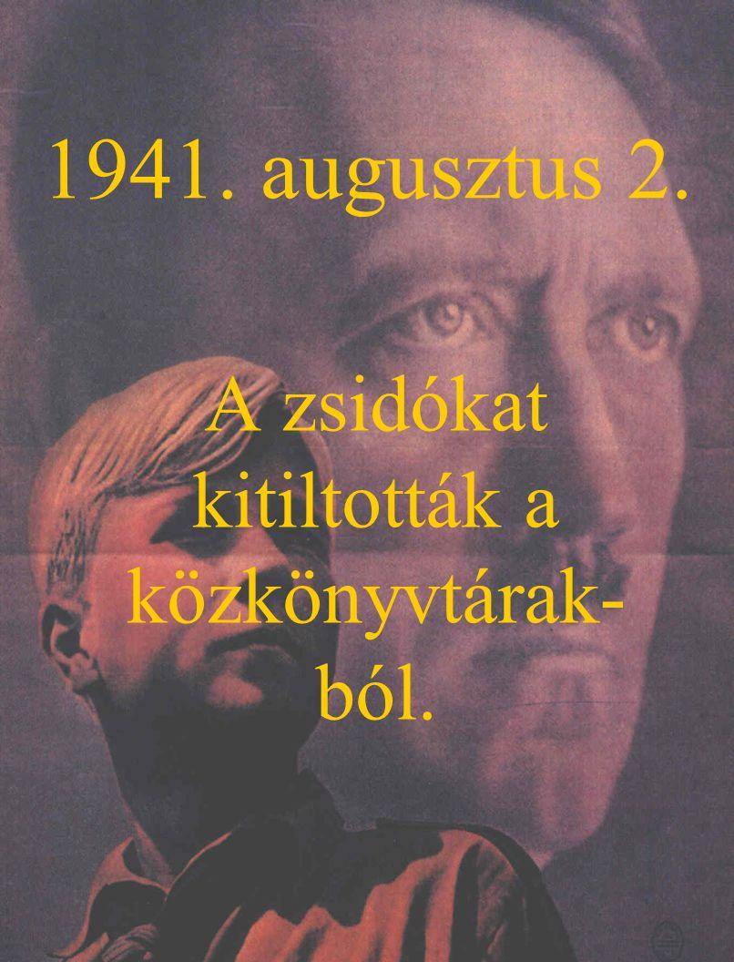 1941. augusztus 2. A zsidókat kitiltották a közkönyvtárak- ból.