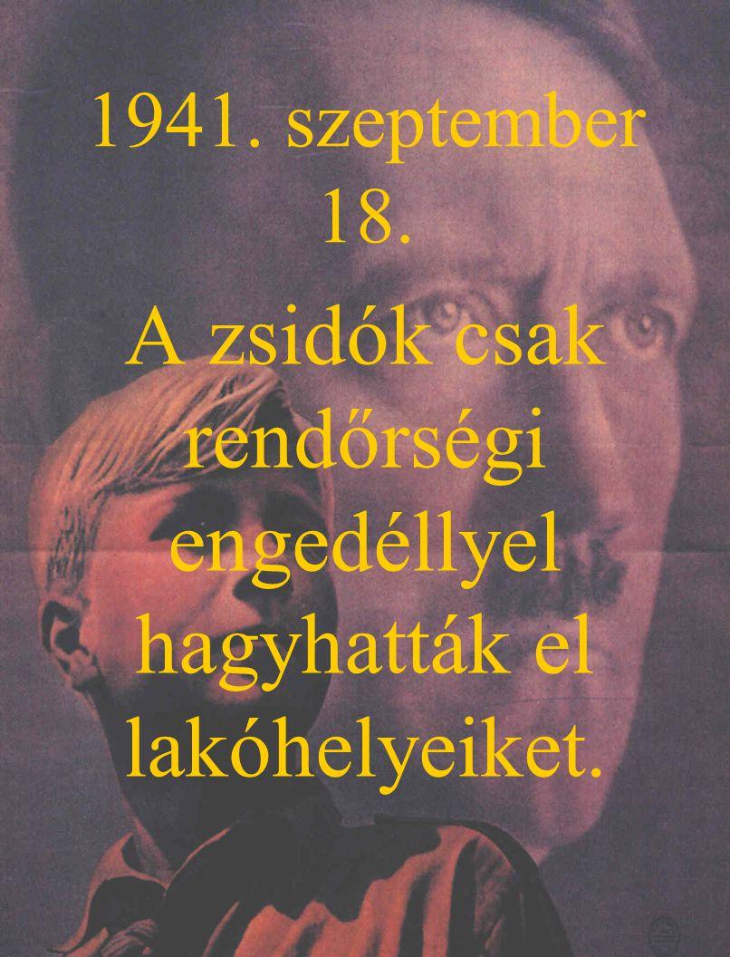 1941. szeptember 18. A zsidók csak rendőrségi engedéllyel hagyhatták el lakóhelyeiket.