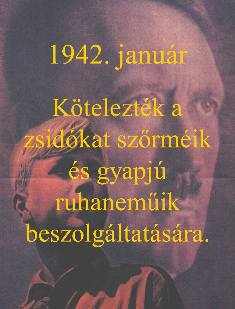 1942. január Kötelezték a zsidókat szőrméik és gyapjú ruhaneműik beszolgáltatására.