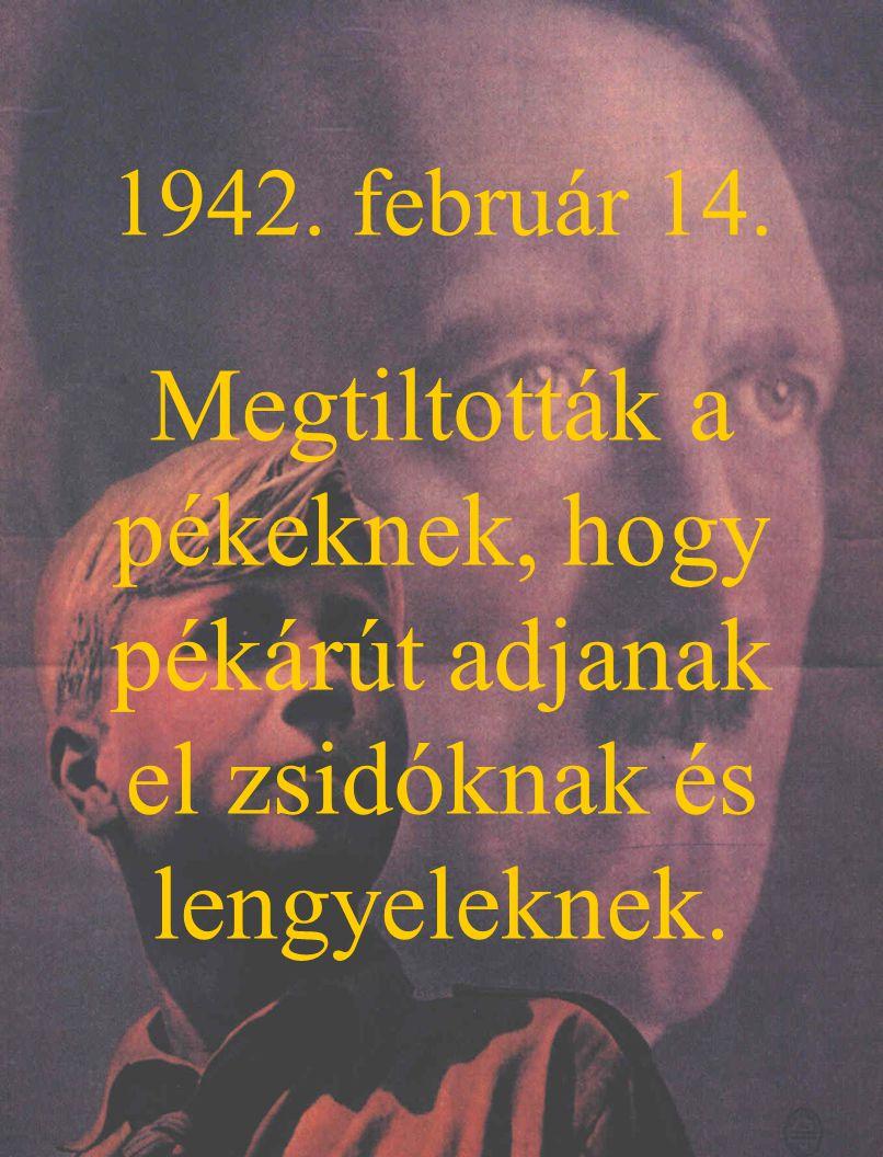 1942. február 14. Megtiltották a pékeknek, hogy pékárút adjanak el zsidóknak és lengyeleknek.