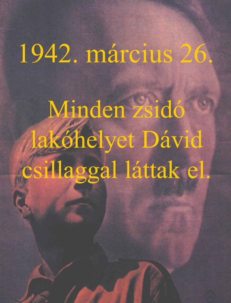 1942. március 26. Minden zsidó lakóhelyet Dávid csillaggal láttak el.