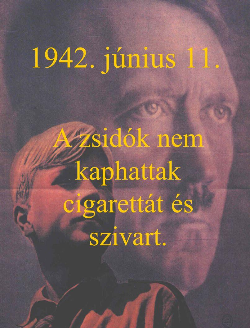 1942. június 11. A zsidók nem kaphattak cigarettát és szivart.