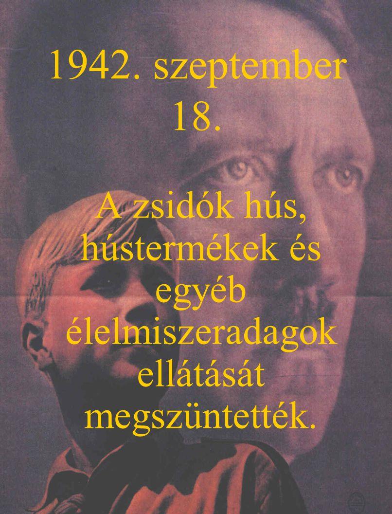 1942. szeptember 18. A zsidók hús, hústermékek és egyéb élelmiszeradagok ellátását megszüntették.