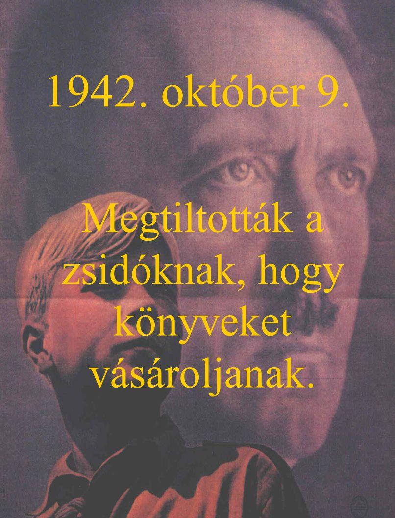 1942. október 9. Megtiltották a zsidóknak, hogy könyveket vásároljanak.