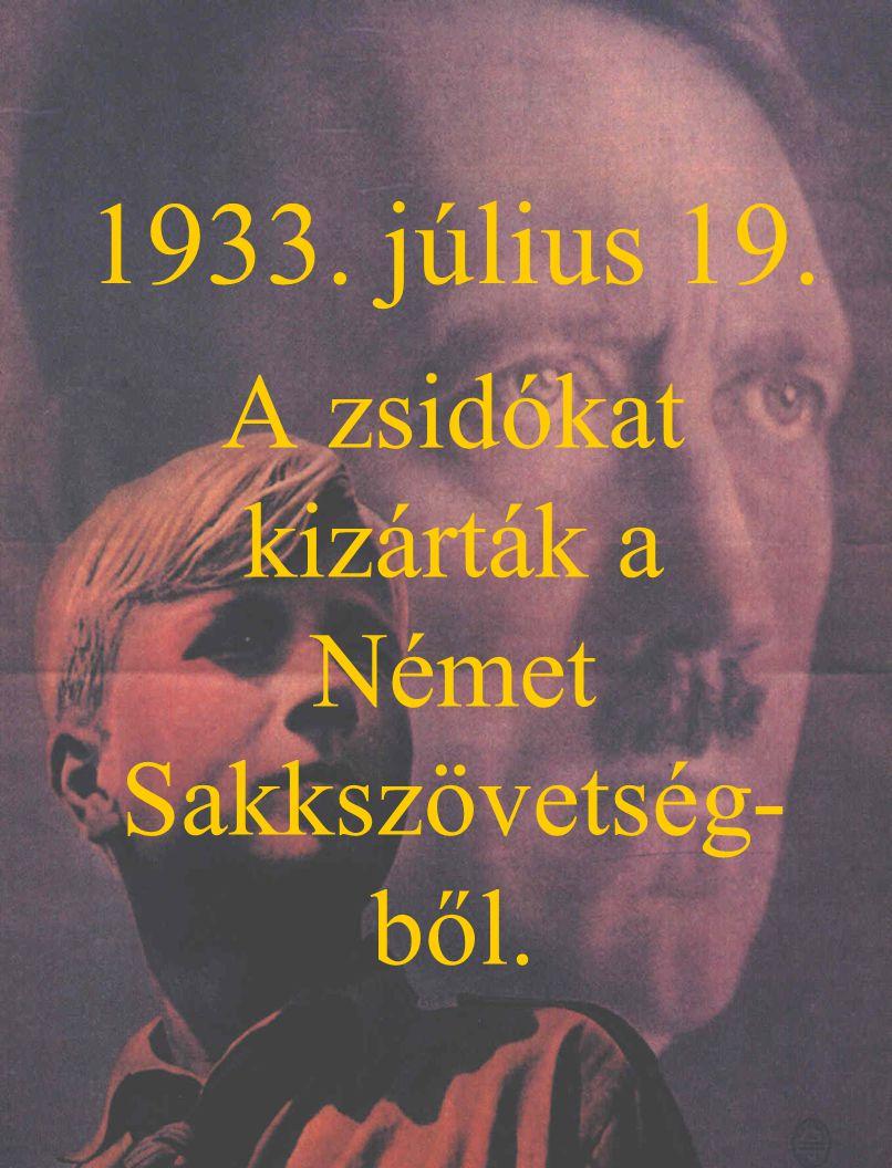 1933. július 19. A zsidókat kizárták a Német Sakkszövetség- ből.