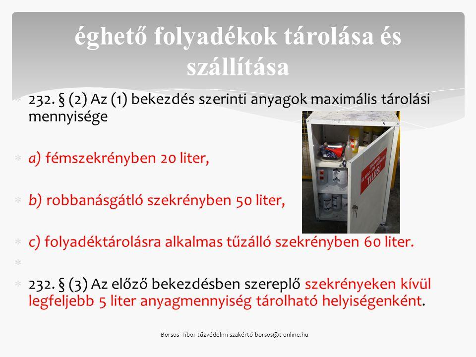  232. § (2) Az (1) bekezdés szerinti anyagok maximális tárolási mennyisége  a) fémszekrényben 20 liter,  b) robbanásgátló szekrényben 50 liter,  c