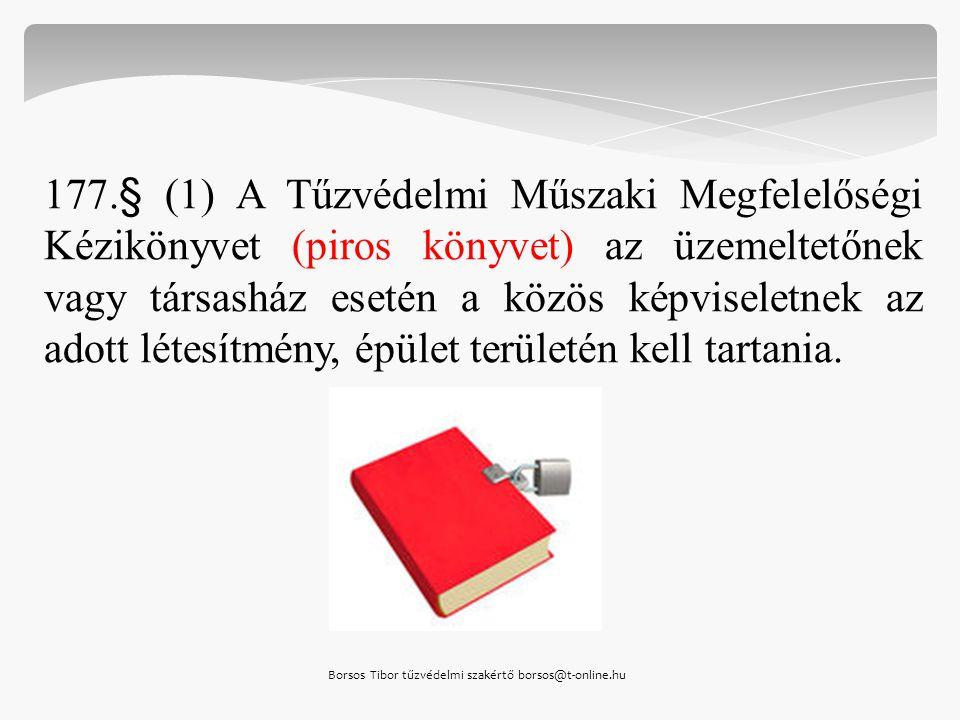 177.§ (1) A Tűzvédelmi Műszaki Megfelelőségi Kézikönyvet (piros könyvet) az üzemeltetőnek vagy társasház esetén a közös képviseletnek az adott létesít