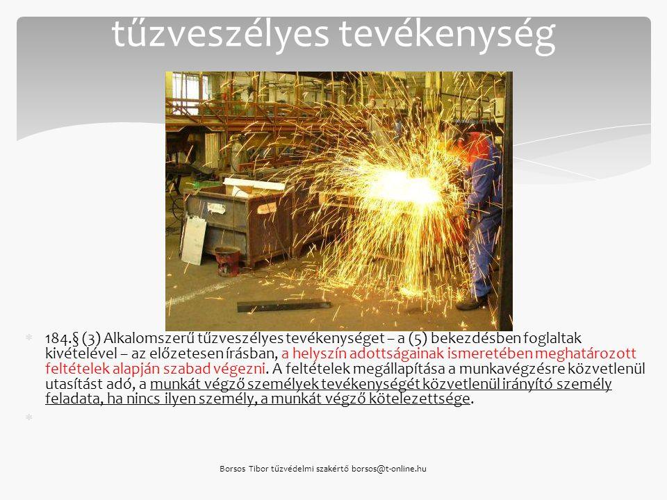  184.§ (3) Alkalomszerű tűzveszélyes tevékenységet – a (5) bekezdésben foglaltak kivételével – az előzetesen írásban, a helyszín adottságainak ismere