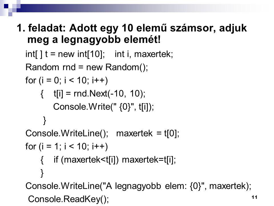 1.feladat: Adott egy 10 elemű számsor, adjuk meg a legnagyobb elemét.