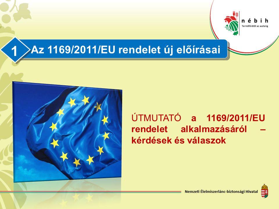 Az 1169/2011/EU rendelet új előírásai 1 ÚTMUTATÓ a 1169/2011/EU rendelet alkalmazásáról – kérdések és válaszok