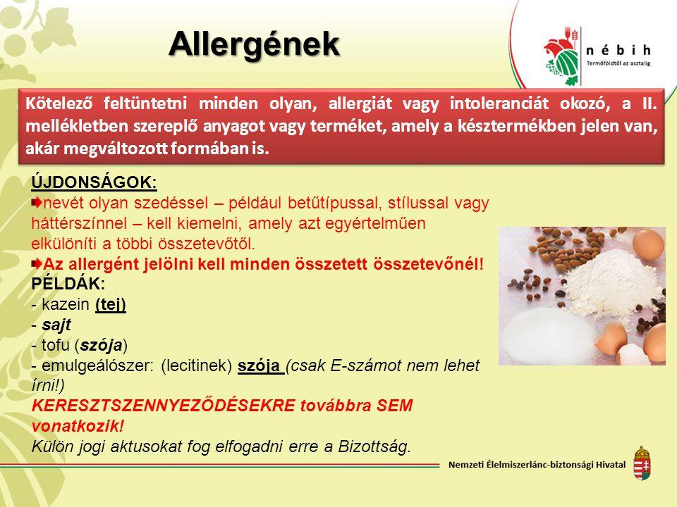 Allergének Kötelező feltüntetni minden olyan, allergiát vagy intoleranciát okozó, a II. mellékletben szereplő anyagot vagy terméket, amely a késztermé