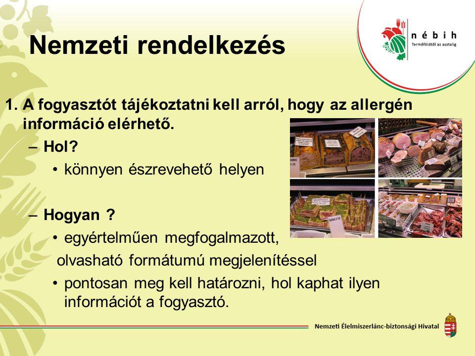 Nemzeti rendelkezés 1.A fogyasztót tájékoztatni kell arról, hogy az allergén információ elérhető. –Hol? könnyen észrevehető helyen –Hogyan ? egyértelm