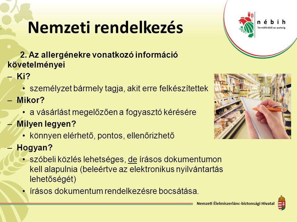 Nemzeti rendelkezés 2. Az allergénekre vonatkozó információ követelményei –Ki? személyzet bármely tagja, akit erre felkészítettek –Mikor? a vásárlást