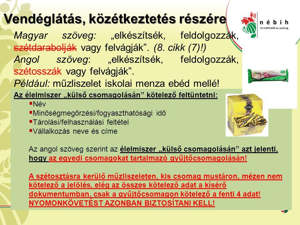 """Vendéglátás, közétkeztetés részére Magyar szöveg: """"elkészítsék, feldolgozzák, szétdarabolják vagy felvágják"""". (8. cikk (7)!) Angol szöveg: """"elkészítsé"""