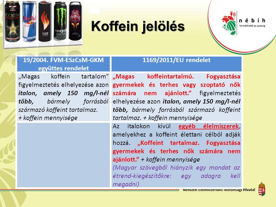 """Koffein jelölés 19/2004. FVM-ESzCsM-GKM együttes rendelet 1169/2011/EU rendelet """"Magas koffein tartalom"""" figyelmeztetés elhelyezése azon italon, amely"""