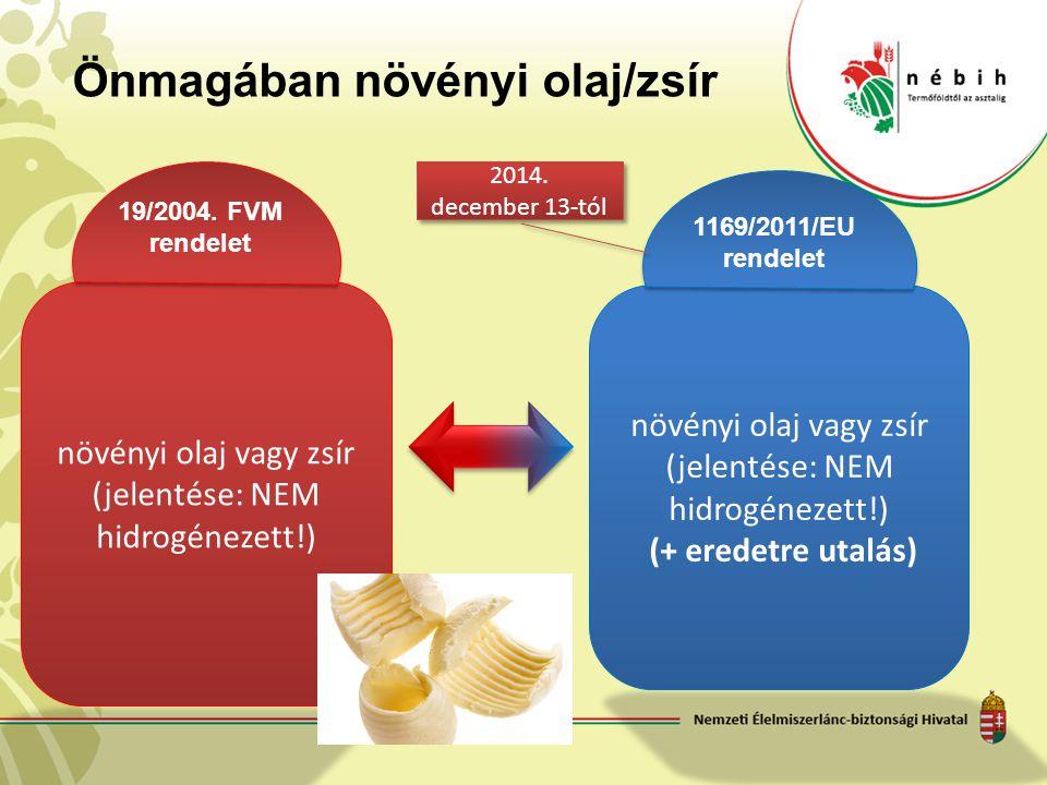 növényi olaj vagy zsír (jelentése: NEM hidrogénezett!) (+ eredetre utalás) 1169/2011/EU rendelet növényi olaj vagy zsír (jelentése: NEM hidrogénezett!