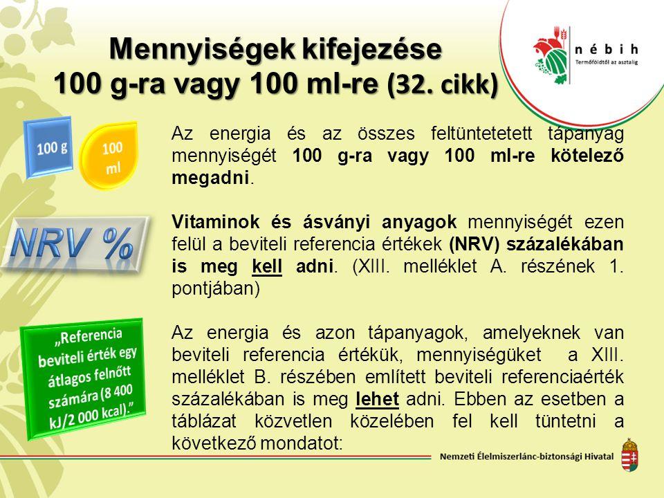 Mennyiségek kifejezése 100 g-ra vagy 100 ml-re (32. cikk) Az energia és az összes feltüntetetett tápanyag mennyiségét 100 g-ra vagy 100 ml-re kötelező