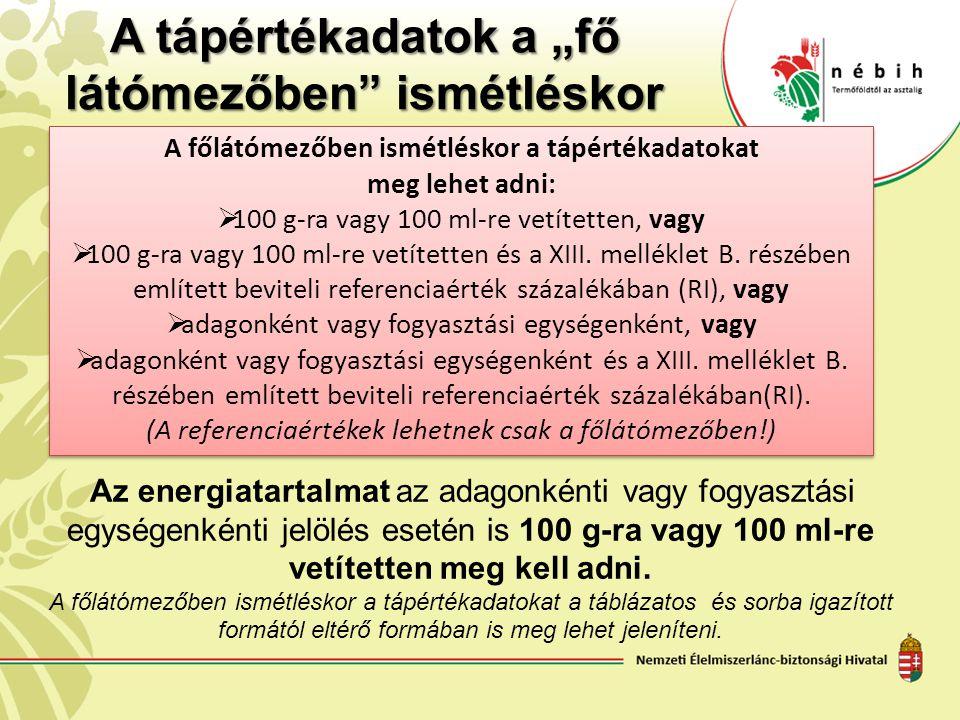 """A tápértékadatok a """"fő látómezőben"""" ismétléskor Az energiatartalmat az adagonkénti vagy fogyasztási egységenkénti jelölés esetén is 100 g-ra vagy 100"""