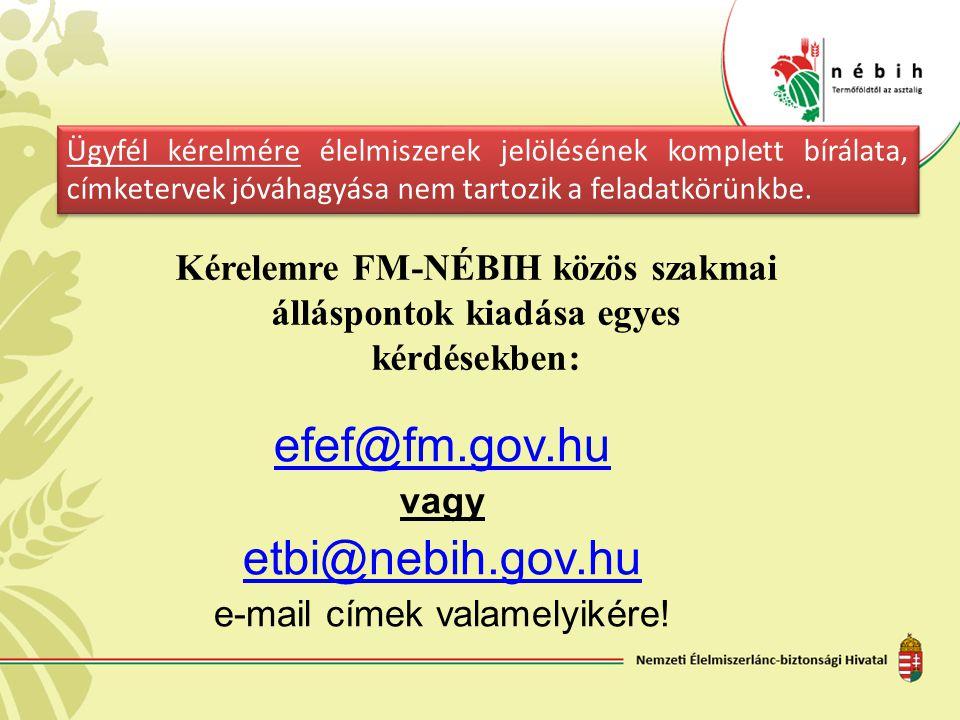 efef@fm.gov.hu vagy etbi@nebih.gov.hu e-mail címek valamelyikére! Kérelemre FM-NÉBIH közös szakmai álláspontok kiadása egyes kérdésekben: Ügyfél kérel