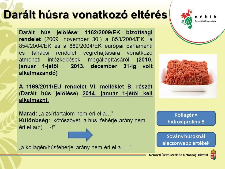 Darált húsra vonatkozó eltérés Darált hús jelölése: 1162/2009/EK bizottsági rendelet (2009. november 30.) a 853/2004/EK, a 854/2004/EK és a 882/2004/E