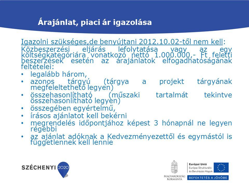 Árajánlat, piaci ár igazolása Igazolni szükséges,de benyújtani 2012.10.02-től nem kell: Közbeszerzési eljárás lefolytatása vagy az egy költségkategóri