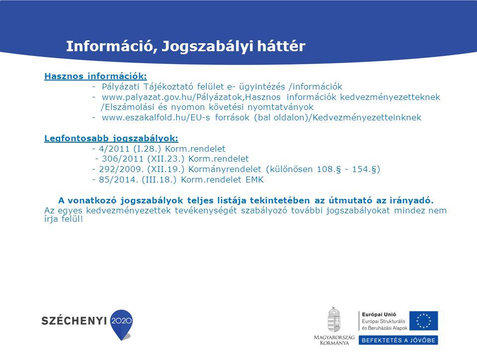 Információ, Jogszabályi háttér Hasznos információk: - Pályázati Tájékoztató felület e- ügyintézés /információk - www.palyazat.gov.hu/Pályázatok,Haszno